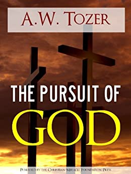 The Pursuit of God by A.W. Tozer (Special Kindle Enabled Edition with Interactive Table of Contents and Built in Text to Speech Features) (Illustrated) ... | The Writings of Aiden Wilson Tozer of) by [Tozer, A.W., Tozer, Aidan, Tozer, Aidan Wilson]
