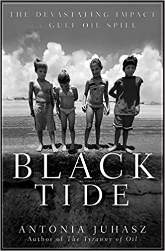 Black Tide The Devastating Impact Of The Gulf Oil Spill Antonia