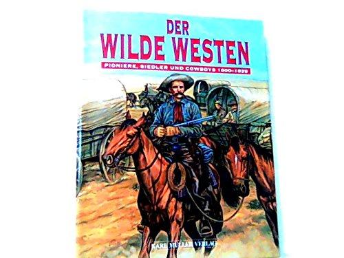 Der Wilde Westen. Pioniere, Siedler und Cowboys 1800-1899