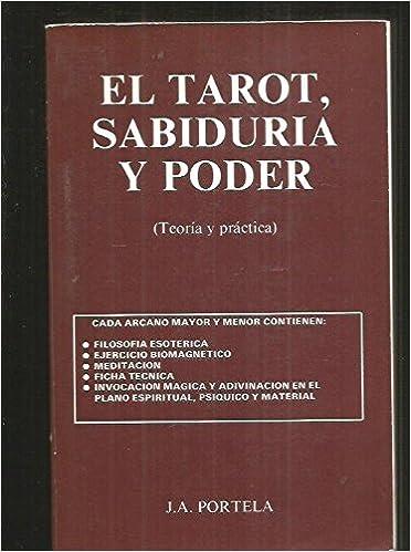 TAROT SABIDURIA Y PODER TEORIAY PRACTICA, EL: J. A. PORTELA ...