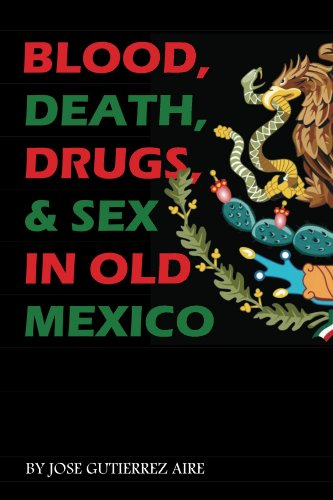 Blood, Death, Drugs & Sex in Old Mexico