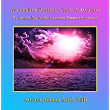 Ascension Destiny Code Activation by Serapis Bey
