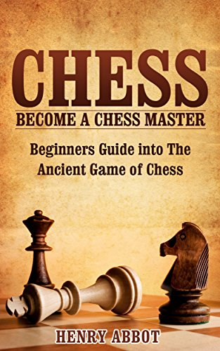 Chess: Become A Chess Master – Beginners Guide Into The Ancient Game of Chess (Chess 101, Chess Mastery) Chess Guide