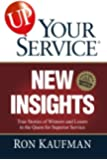 UP! Your Service New Insights: True Stories of Winners and Losers in the Quest for Superior Service (UP! Your Service)