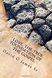 Love, the True Foundation of the Gospel, David James, 1453868402