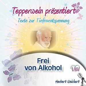 Tepperwein präsentiert: Frei von Alkohol (Texte zur Tiefenentspannung) Hörbuch