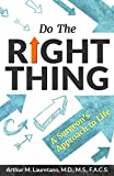 Do the Right Thing: A Surgeon's Approach to Life