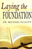 Laying the Foundation, Michael Elliott, 0970696299