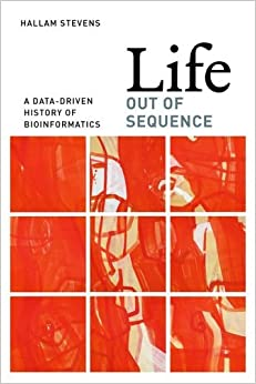 Book Life Out of Sequence: A Data-Driven History of Bioinformatics