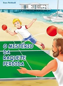 O mistério da raquete perdida - Ping-Pong por [Pettinelli, Enzo]
