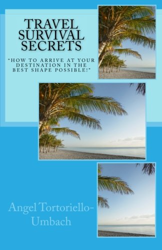Download Travel Survival Secrets: How To Arrive At Your Destination In The Best Shape Possible ebook