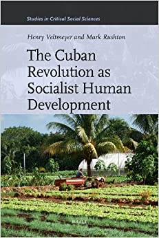 The Cuban Revolution as Socialist Human Development (Studies in Critical Social Sciences (Brill Academic))