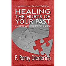 Healing the Hurts of Your Past: A Guide to Overcoming the Pain of Shame (The Overcoming Series: Self-Worth, Book 1)