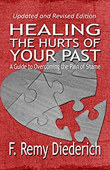 Healing the Hurts of Your Past: A Guide to Overcoming the Pain of Shame (The Overcoming Series: Self-Worth, Book 1) by [Diederich, F. Remy]
