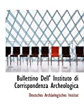 Bullettino Dell' Instituto Di Corrispondenza Archeologica, Deutsches Archacolog Institut, 0554884097