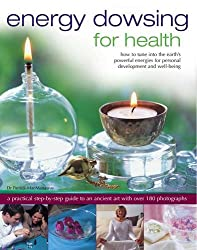 Energy Dowsing for Health: How to Tune into the Earth's Powerful Energies for Personal Development and Well-being
