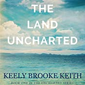 The Land Uncharted | Keely Brooke Keith