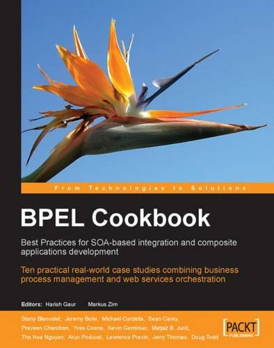 BPEL Cookbook: Best Practices for SOA-based integration and composite applications development: Ten practical real-world case studies combining ... management and web services orchestration