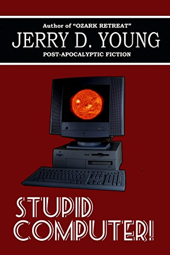 Stupid Computer! by [Young, Jerry D.]