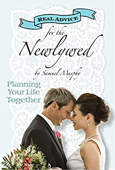 Real Advice for the Newlywed: Planning Your Life Together by [Murphy, Samuel]