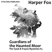 Guardians of the Haunted Moor: The Tyack & Frayne Mysteries, Book 5 | Harper Fox