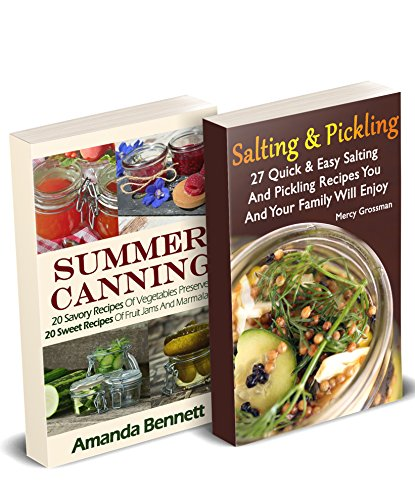 Canning And Pickling: 47 Savory And Crunchy Canning Recipes + 20 Sweet Fruity Canning Recipes: (Confiture Pot, Preserving Italy) by Amanda Bennet, Mercy Grossman