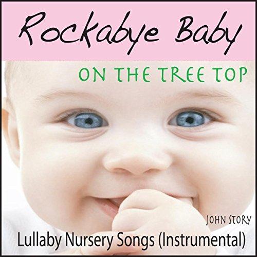 Rockabye Baby On The Tree Top Lullaby Nursery Songs Instrumental