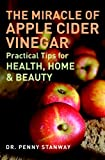 The Miracle of Apple Cider Vinegar, Penny Stanway, 1907486070