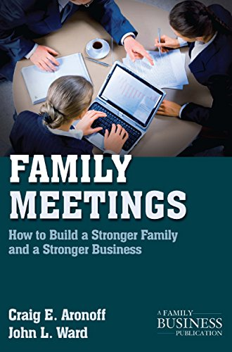 Download for free Family Meetings: How to Build a Stronger Family and a Stronger Business