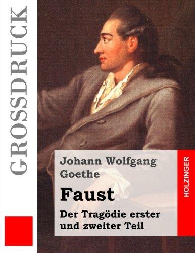 Faust. Eine Tragödie (Großdruck): Erster und zweiter Teil
