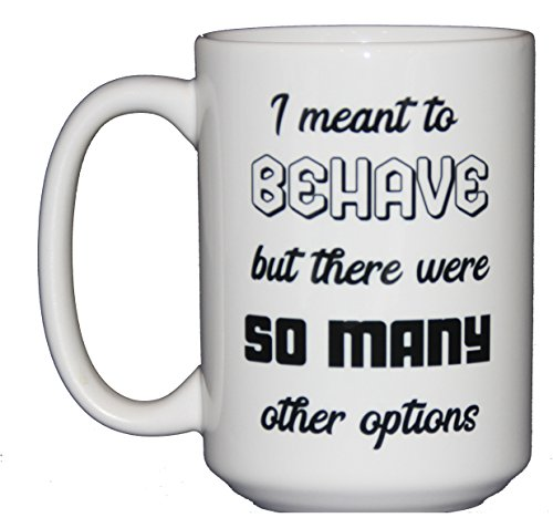 I Mean to Behave BUT There were So Many Other Options - Funny Coffee Mug Humor - 15oz from Wood, Glitter, Glass, and Sass