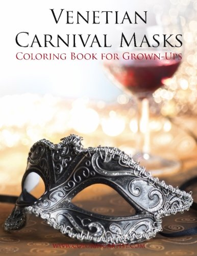 History Of Carnival Masks (Venetian Carnival Masks Coloring Book for Grown-Ups 2 (Volume 2))
