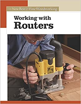 Working With Routers The New Best Of Fine Woodworking Editors Of Fine Woodworking 8601404319532 Amazon Com Books