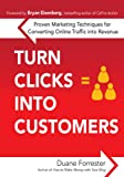 Turn Clicks Into Customers: Proven Marketing Techniques for Converting Online Traffic into Revenue (Business Books)