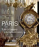 Paris : Life and Luxury in the Eighteenth Century, Bremer-David, Charissa, 160606052X