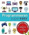 Programmieren supereasy: Einfacher Einstieg in SCRATCH und PYTHON
