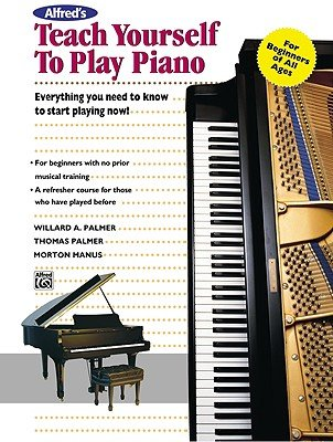 Alfred's Teach Yourself To Play Piano: Everything You Need To Know To Start Playing Now! [ALFREDS TEACH YOURSELF TO PLAY] [Paperback]