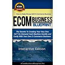ECOM BUSINESS BLUEPRINT ( Interactive Edition): How To make Money With E-commerce Business