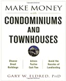 Make Money with Condominiums and Townhouses, Gary W. Eldred, 0471433446