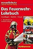 Das Feuerwehr-Lehrbuch : Grundlagen - Technik - Einsatz, Kohlhammer Verlag, 3170234234