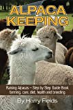 Alpaca Keeping Raising Alpacas – Step by Step Guide Book… farming, care, diet, health and breeding