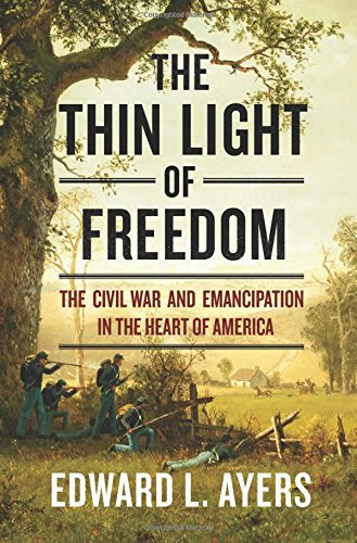 The Thin Light of Freedom: The Civil War and Emancipation in the Heart of America cover