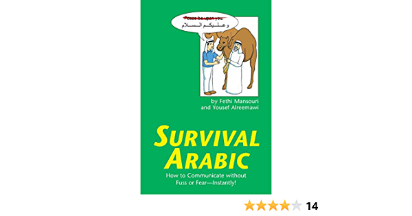 Amazon Com Survival Arabic How To Communicate Without Fuss Or Fear Instantly Arabic Phrasebook Survival Series 0676251838619 Mansouri Ph D Fethi Alreemawi Yousef Books