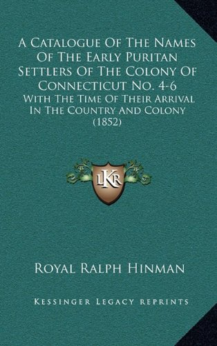 Read Online A Catalogue Of The Names Of The Early Puritan Settlers Of The Colony Of Connecticut No. 4-6: With The Time Of Their Arrival In The Country And Colony (1852) pdf epub