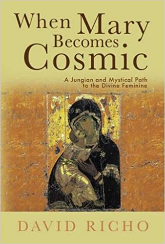 When mary becomes cosmic a jungian and mystical path to the when mary becomes cosmic a jungian and mystical path to the divine feminine david richo 9780809149827 amazon books fandeluxe Choice Image