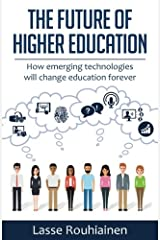 The Future Of Higher Education: How Emerging Technologies Will Change Education Forever Paperback