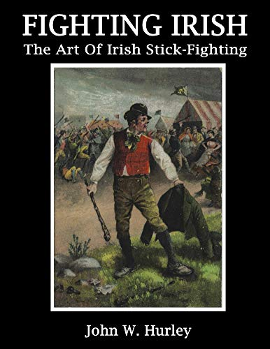 Fighting Irish: The Art Of Irish Stick-fighting (Shillelagh Book 3)