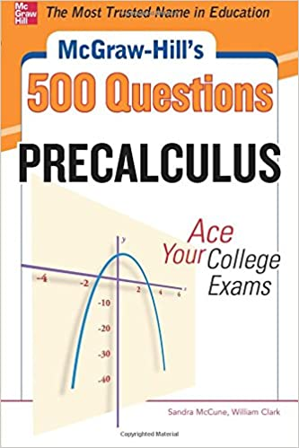 McGraw-Hill's 500 College Precalculus Questions: Ace Your College
