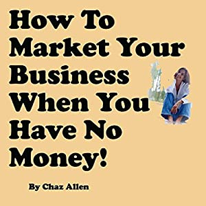 How to Market Your Business When You Have No Money Audiobook