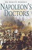 Napoleon's Doctors, Martin R. Howard, 1862273243
